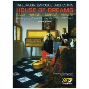 Tafelmusik Baroque Orchestra : House of dreams