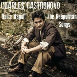 Charles Castronovo, ténor : Dolce Napoli