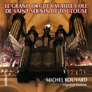 Le grand orgue Cavaillé-Coll de St-Sernin. Bouvard.