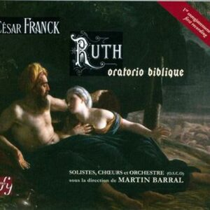 Franck : Ruth, oratorio biblique. Barral.
