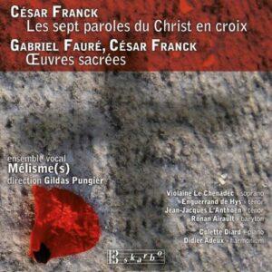 Franck C. : Les sept paroles du Christ en croix et autres œuvres sacrées. Ensemble Mélisme(s), Pungier.