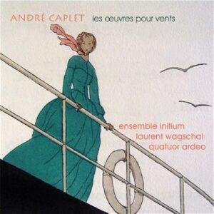 Caplet : Œuvres pour vents. Wagschal, Quatuor Ardeo.