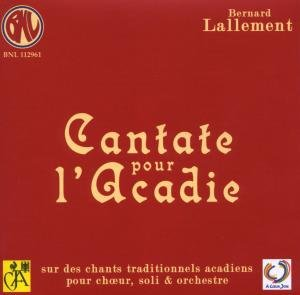 Bernard Lallemant : Cantate pour l'Acadie