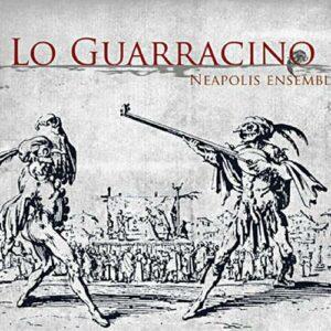 Lo guarracino : Tarentelles, chansons et villanelles du XVIe au XVIIIe siècles.