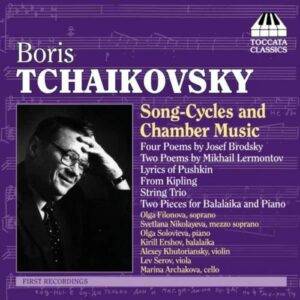 Boris Tchaïkovski : Song-Cycles and Chamber Music