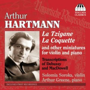 Arthur Hartmann : La Tzigane, La Coquette et autres miniatures pour violon et piano