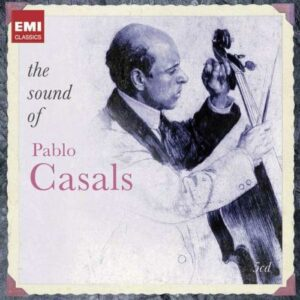 Casals - Pablo : The Sound of Pablo Casals