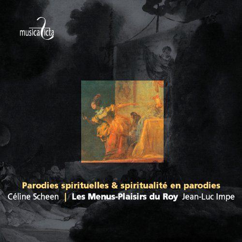 Parodies spirituelles & Spiritualités en parodie. Menus Plaisirs du Roy, Scheen.