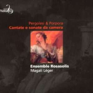 Pergolesi/Porpora : Cantate e sonate da camera. Rosalis, Léger M.