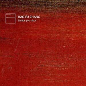 Zhang Hao-Fu : Théâtre pour deux