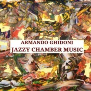 Ghidoni, Armando (B.1959): Ghidoni: Jazzy Chamber Music