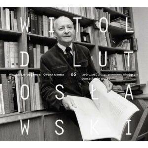 Witold Lutoslawski : Opera Omnia (Volume 6)