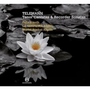 Georg Philipp Telemann : Cantates pour ténor et Sonates pour flûte à bec