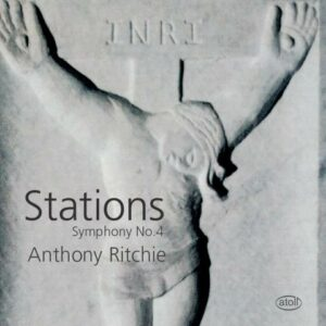 Ritchie, Anthony: Stations - Symphony No. 4