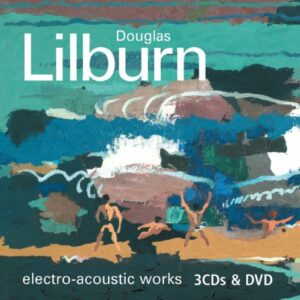 Lilburn, Douglas: Complete Electro-Acoustic Works