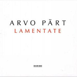 Arvo Part : Lamentate