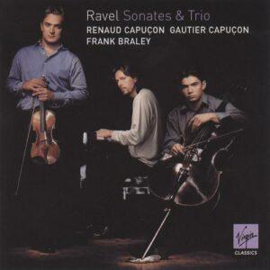 Ravel : Sonates et Trios. R. et G. Capuçon, Braley.