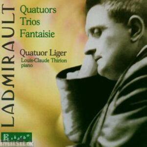 Ladmirault : Quatuors, Trios, Fantaisies