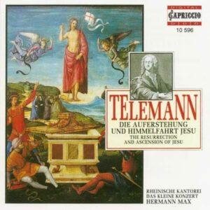 Georg Philipp Telemann : Die Auferstehung & Himmelfahrt