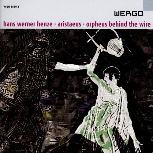 Henze : Aristaeus - Orpheus behind the Wire