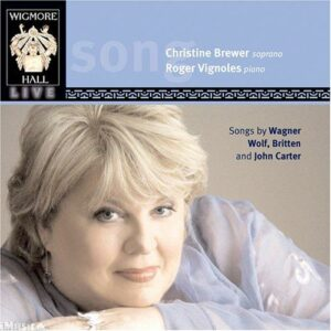 Christine Brewer Sings Songs by Wagner, Wolf, Britten and John Carter