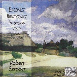 Bruzdowicz/Bacewicz/Prokofiev : Solo violin sonatas. Szreder, R.