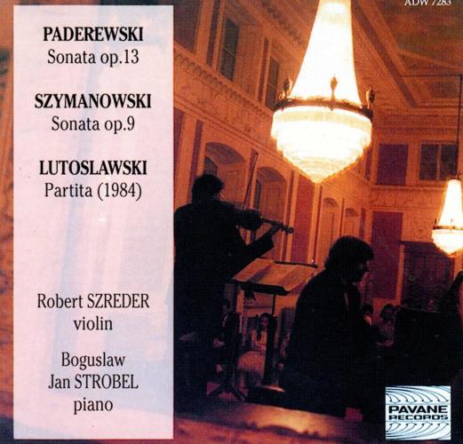 Paderewski/Szymanowski/Lutoslawski : Sonatas for violin and piano. Szreder/Strobel.