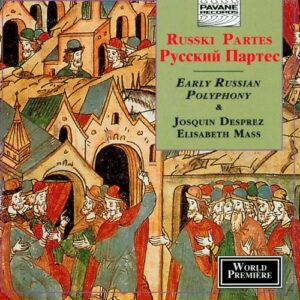 Josquin Desprez/… : Elisabeth Mass/Early Russian Polyphony. Russki Partes.