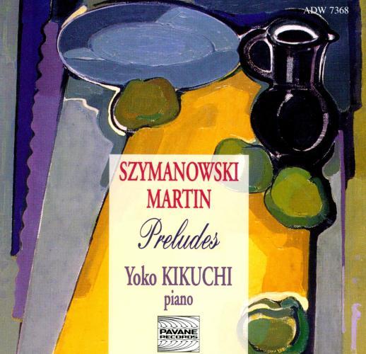 Szymanowski/Martin/… : Preludes. Kikuchi, Y.