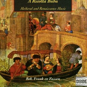 Medieval and renaissance music A riccolta bubu. Bob, Frank en Zussen.