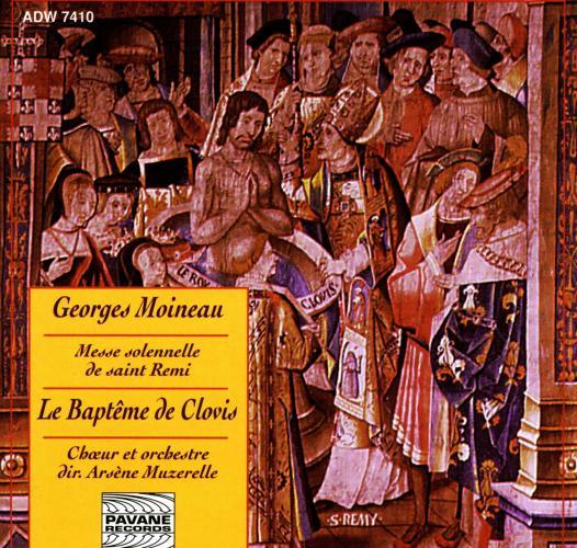 Moineau, Georges : Messe solennelle de Saint-Remi/Le baptême de Clovis. Chœurs/Orchestre Arsène Muzerelle.