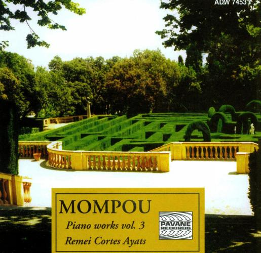 Mompou, Frederic : Piano works vol. 3. Cortes Ayats, R.