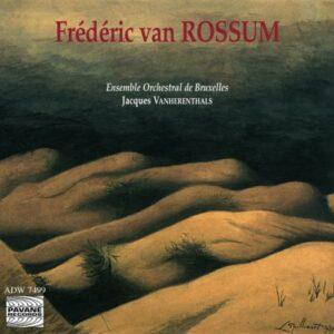 Van Rossum, Frederic : Orchestral works. Ensemble Orchestral de Bruxelles.