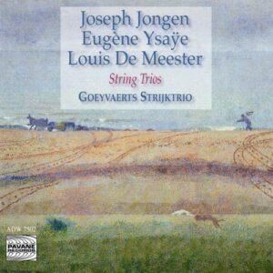 Jongen/Ysaye/De Meester : String trios. Goeyvaerts Trio.