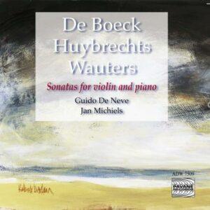 De Boeck, Huybrechts, Wauters : Sonates violon et piano. De Neve, Michiels.