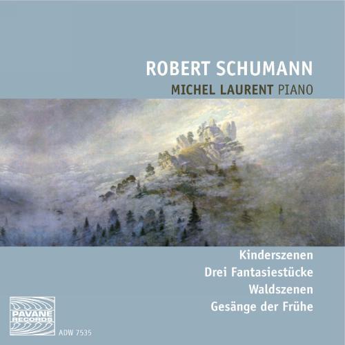 Schumann, R. : Kinderszenen, Waldszenen, Gesange der Frühe. Laurent, Michel.