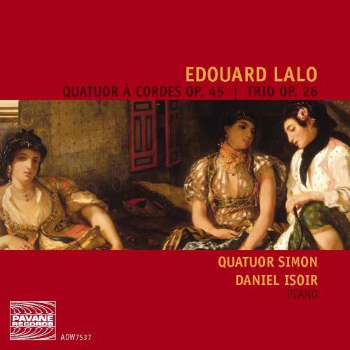 Lalo, E. : String quartet, Piano Trio No. 3. Quatuor Simon, Isoir.