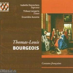 Thomas-Louis Bourgeois : Cantates françaises (Ariane · Le Berger Fidèle · L...