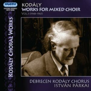 Kodaly : Oeuvres chorales Vol. III. Parkai