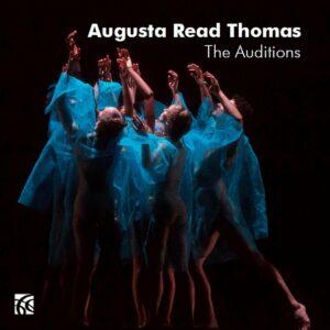 Augusta Read Thomas: The Auditions - Jessica Aszodi