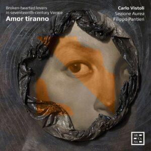 Francesco Cavalli - Claudio Monteverdi - Tarquinio: Amor Tiranno. Broken-Hearted Lovers In Seventeenth - Carlo Vistoli - Filippo Pantieri - Sezione Aurea
