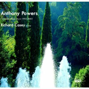 Anthony Powers: Complete Piano Music 1983-2003 - Richard Casey