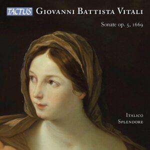 Giovanni Battista Vitali: Sonatas Op. 5, 1669 (World Premiere Recording) - Italico Splendore