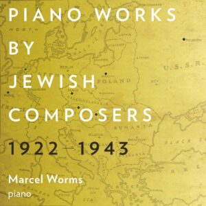 Piano Works By Jewish Composers 1922-1943 - Marcel Worms