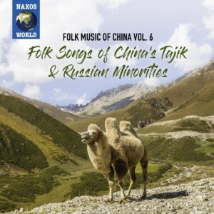 Folk Music Of China, Vol. 6 - Folk Songs Of China's Tajik And Russian Minorities