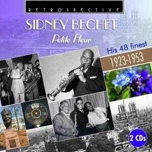 Petite Fleur, His 48 Finest 1923-53 - Sidney Bechet