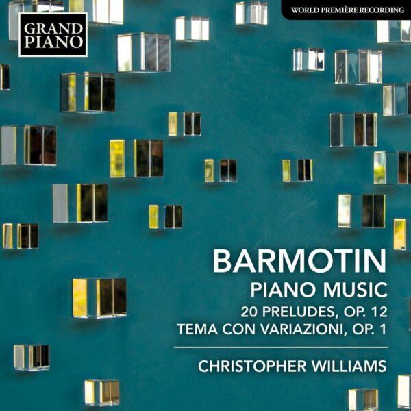 Semyon Alexeyevich Barmotin: 20 Preludes, Op. 12, Tema Con Variazioni, Op. 1 - Christopher Williams