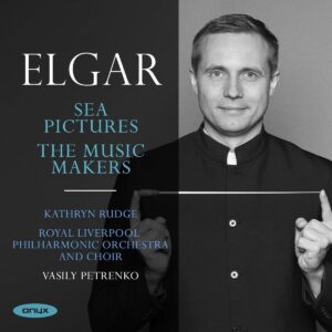 Elgar: Sea Picture; The Music Makers - Vasily Petrenko