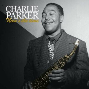 Now's The Time (Vinyl) - Charlie Parker