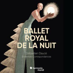Ballet Royal De La Nuit - Sébastien Daucé